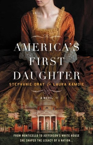 Weekend Highlight: America's First Daughter by Laura Kamoie and Stephanie Dray