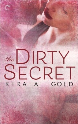 The Dirty Secret by Kira A. Gold