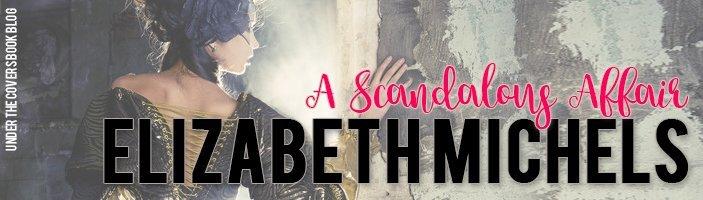 A Scandalous Affair Elizabeth Michels Under The Covers Book Blog