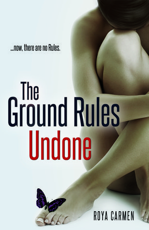 The Ground Rules Undone by Roya Carmen