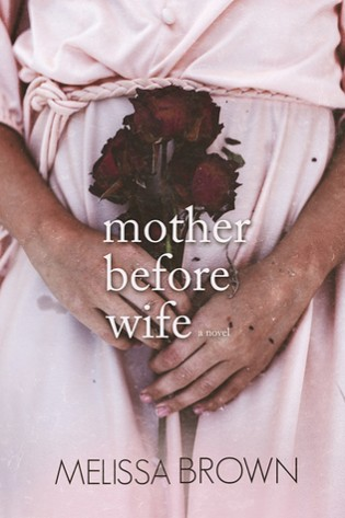 Mother Before Wife by Melissa Brown