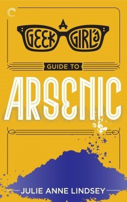 ARC Review: A Geek Girl's Guide To Arsenic by Julie Anne Lindsey