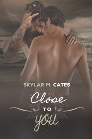 Close to You by Skylar M. Cates