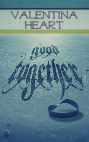 Good Together by Valentina Heart
