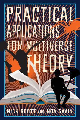 Practical Applications for Multiverse Theory by Noa Gavin, Nick Scott