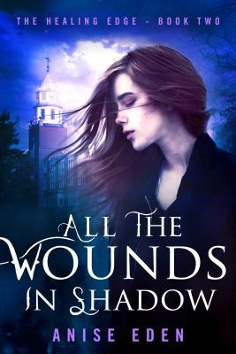 All the Wounds in Shadow by Anise Eden