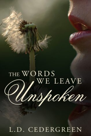 The Words We Leave Unspoken by L.D. Cedergreen