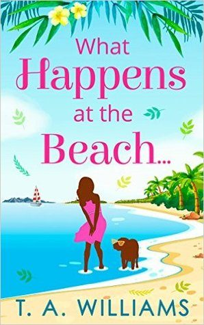 What Happens at the Beach… by T.A. Williams