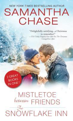 Mistletoe between Friends/ The Snowflake Inn by Samantha Chase
