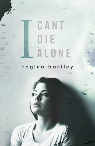 I Can't Die Alone by Regina Bartley