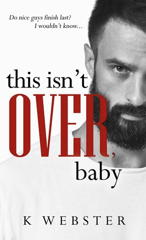 This Isn't Over, Baby by K. Webster