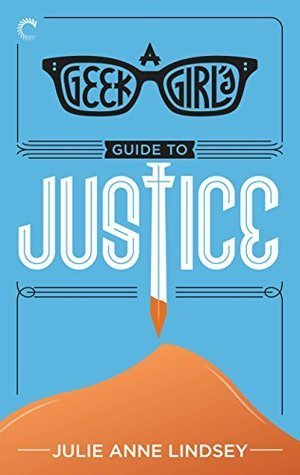 ARC Review: A Geek Girl's Guide to Justice by Julie Anne Lindsey