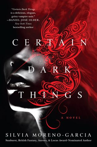 Certain Dark Things by Silvia Moreno-Garcia