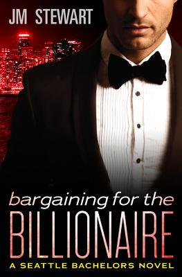 Bargaining for the Billionaire by J.M. Stewart