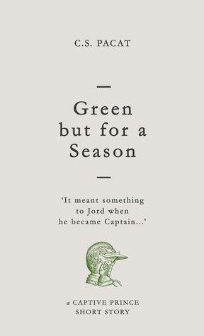 Green but for a Season by C.S. Pacat