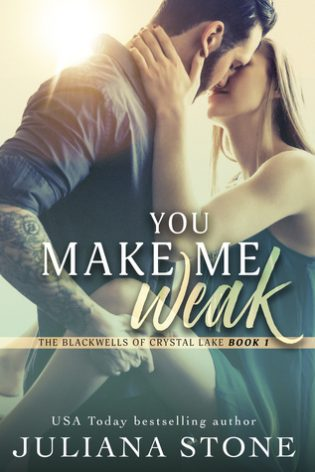 You Make Me Weak by Juliana Stone