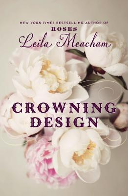 Crowning Design by Leila Meacham