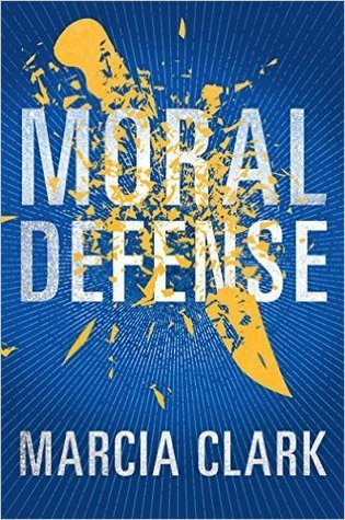 Moral Defense by Marcia Clark