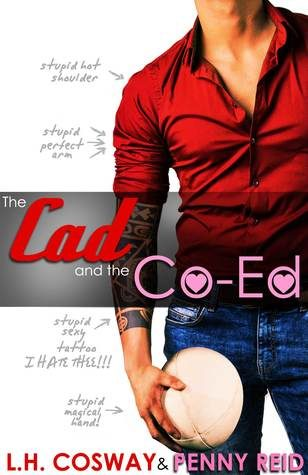 The Cad and the Co-Ed by Penny Reid and L.H. Cosway