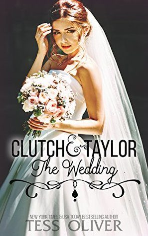 Clutch & Taylor: The Wedding by Tess Oliver