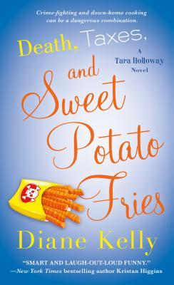 Death, Taxes and Sweet Potato Fries by Diane Kelly