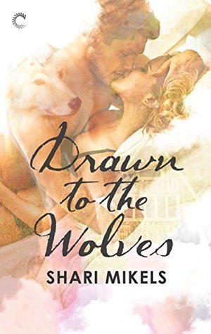 Drawn to the Wolves by Shari Mikels