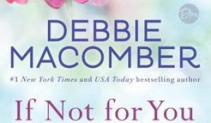 ARC Review: If Not for You by Debbie Macomber