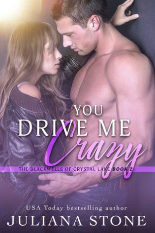 You Drive Me Crazy by Juliana Stone