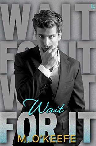 Wait for It by M. O'Keefe