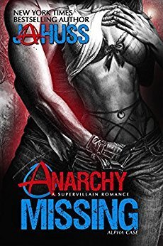 Anarchy Missing: Alpha Case by J.A. Huss