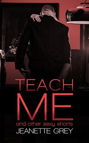 Teach Me and Other Sexy Shorts by Jeanette Grey