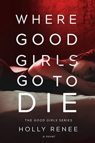 Where Good Girls Go to Die by Holly Renee