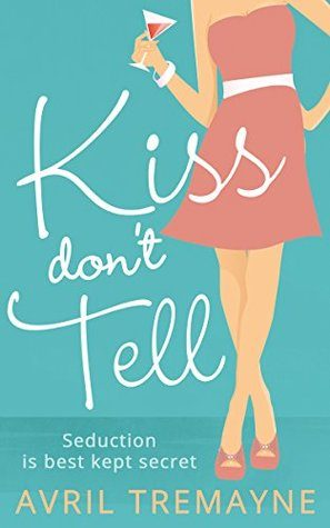 Kiss Don't Tell by Avril Tremayne