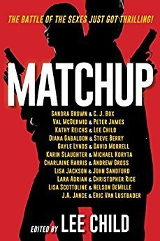 Matchup by Lee Child, Charlaine Harris, John Sandford, Kathy Reichs, Eric Van Lustbader, Gayle Lynds, Nelson DeMille, Lisa Jackson, Sandra Brown, Christopher Rice, J.A. Jance, Lisa Scottoline, Steve Berry, Peter James, Michael Koryta, Diana Gabaldon, David Morrell, Karin Slaughter, Andrew Gross, Lara Adrian, Val McDermid, C.J. Box