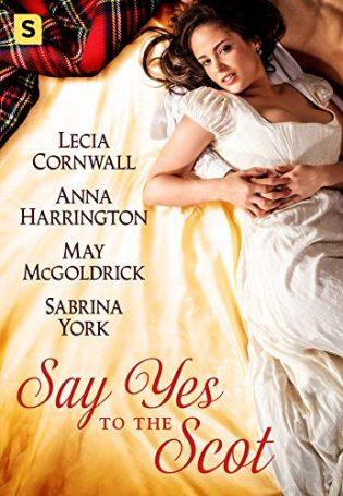 Say Yes to the Scot by Lecia Cornwall, Anna Harrington, May McGoldrick and Sabrina York