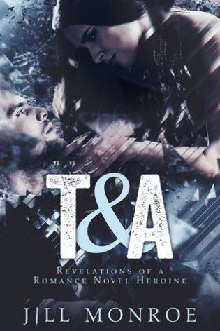 T&A: Revelations Of A Romance Novel Heroine by Jill Monroe