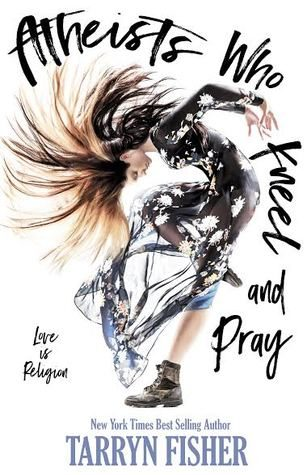 Atheists Who Kneel and Pray by Tarryn Fisher