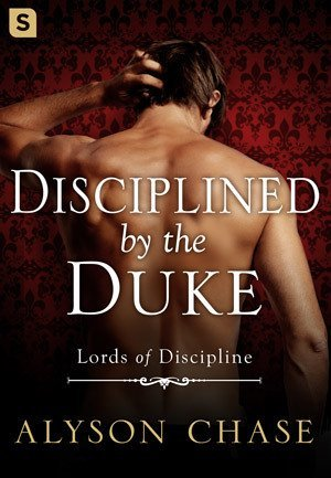 Disciplined by the Duke by Alyson Chase