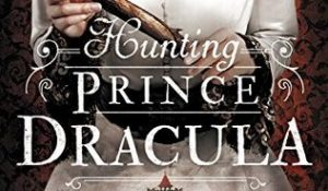 ARC Review: Hunting Prince Dracula by Kerri Maniscalco