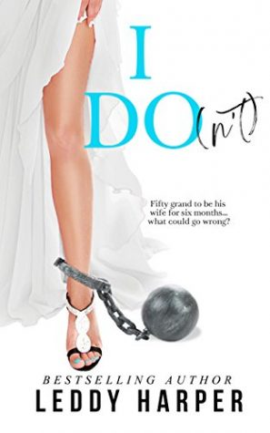 I Do(n't) by Leddy Harper