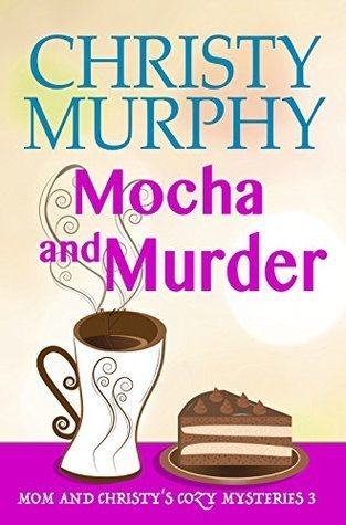 Mocha and Murder by Christy Murphy