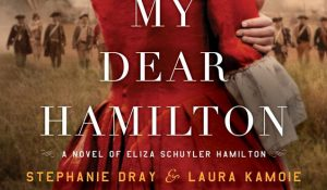 My Dear Hamilton by Laura Kamoie and Stephanie Dray