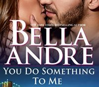 ARC Review: You Do Something to Me by Bella Andre