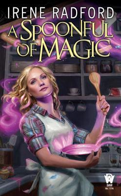 A Spoonful of Magic by Irene Radford