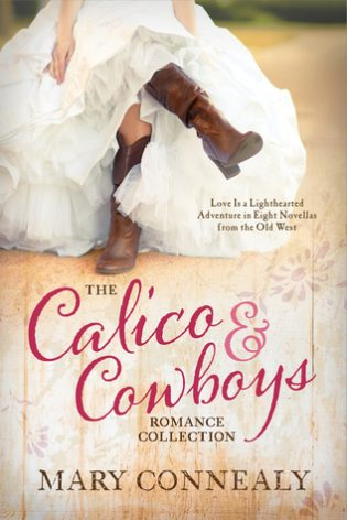 The Calico and Cowboys Romance Collection by Mary Connealy