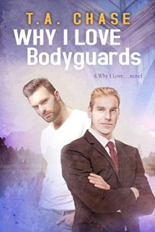 Why I Love Bodyguards by T.A. Chase