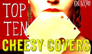 Top Ten Cheesy Covers