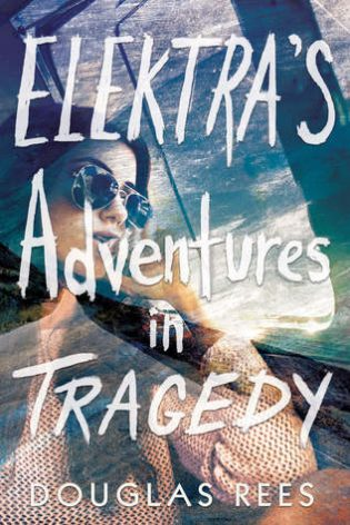Elektra's Adventures in Tragedy by Douglas Rees