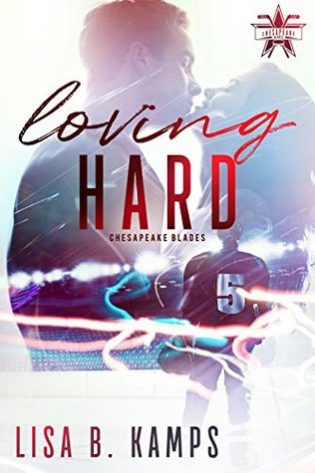 Loving Hard by Lisa B. Kamps