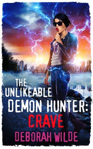 The Unlikeable Demon Hunter: Crave by Deborah Wilde